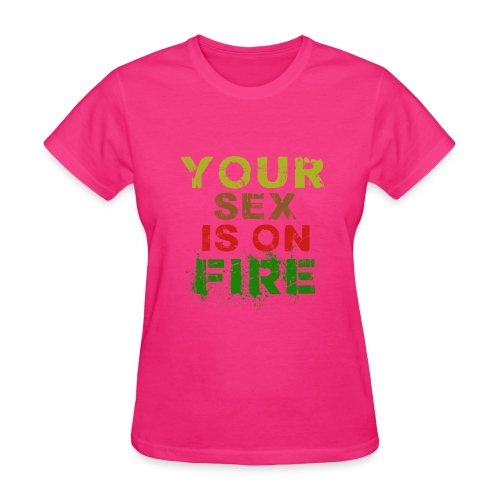 your sex is on fire - Women's T-Shirt