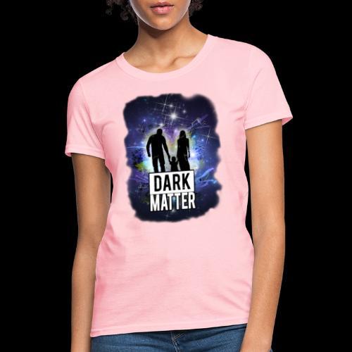 Dark Matter - Women's T-Shirt