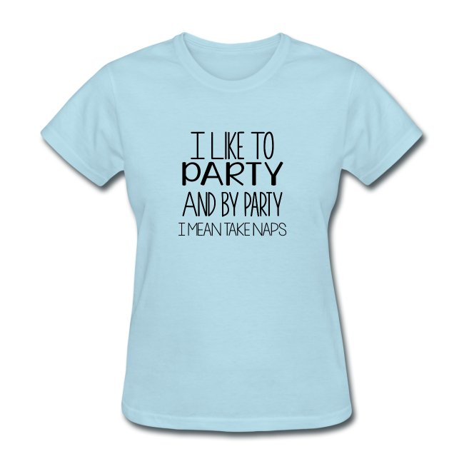 I Like to Party And Party Mean Take Naps T-Shirt Vest Top Men Women Unisex 2064