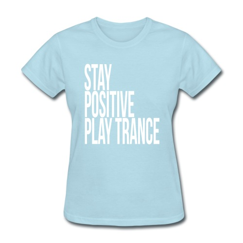 Stay positive play trance - Women's T-Shirt