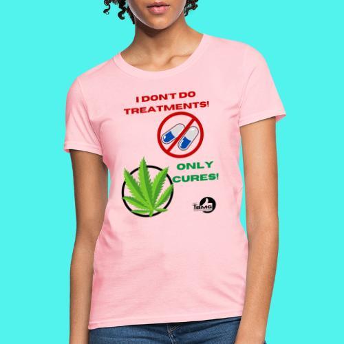 BMG- No treatments..Only Cures! - Women's T-Shirt