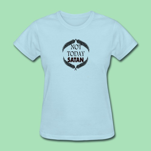 Not Today Satan - Women's T-Shirt