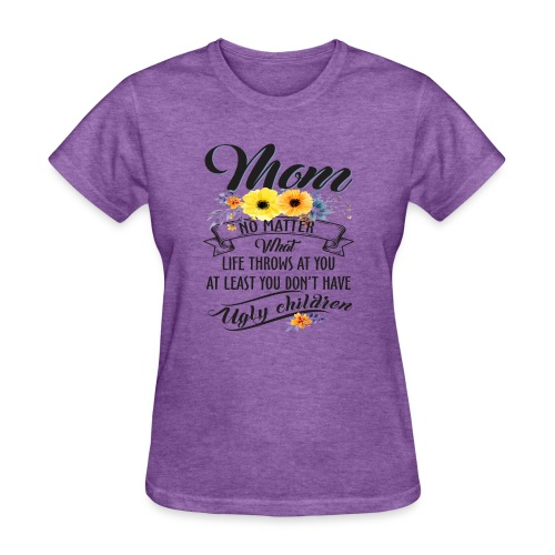 Mom, No Matter What Life Throws At You, Mother Day - Women's T-Shirt