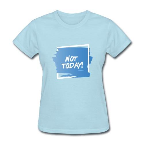 Not Today - Women's T-Shirt