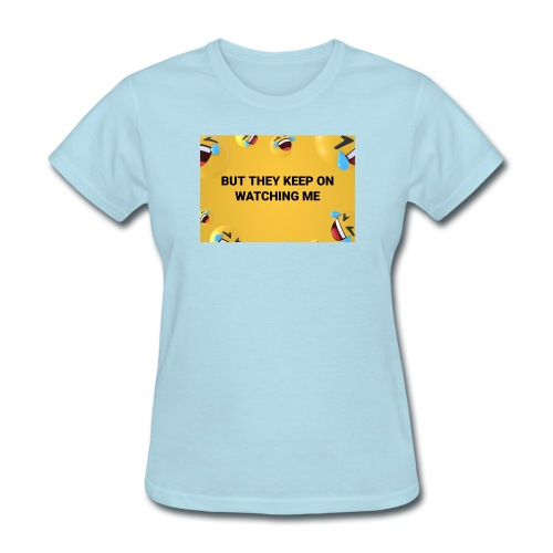 They Keep On Watching Me - Women's T-Shirt