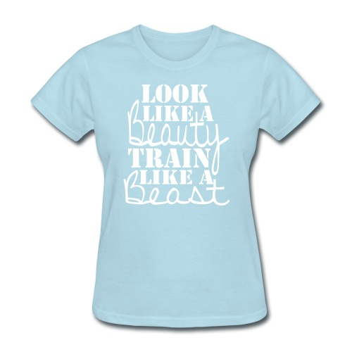 Look like a Beauty Train like a Beast - Women's T-Shirt