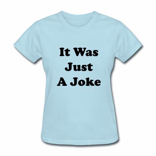 It Was Just A Joke - Women's T-Shirt