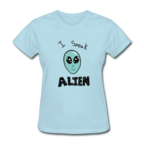 I speak Alien - Women's T-Shirt