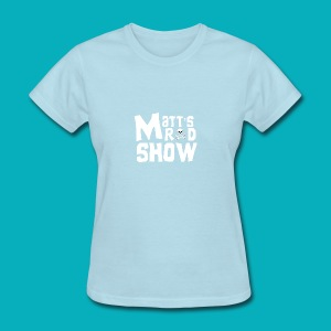 Matt's Rad Show. Logo. - Women's T-Shirt