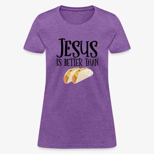 Jesus is Better Than Tacos - Women's T-Shirt