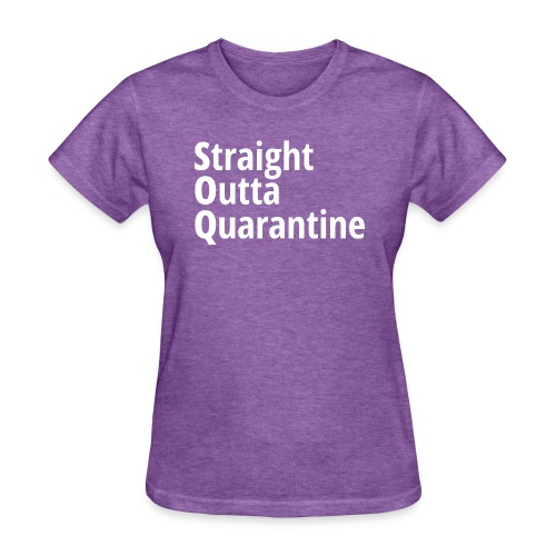 Straight Outta Quarantine - Women's T-Shirt