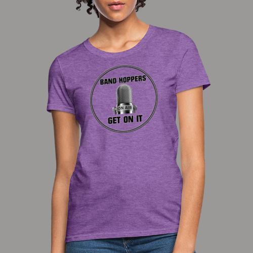 GET ON IT BH - Women's T-Shirt