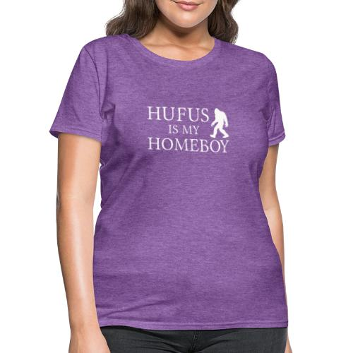 Hufus is My Homeboy - Women's T-Shirt