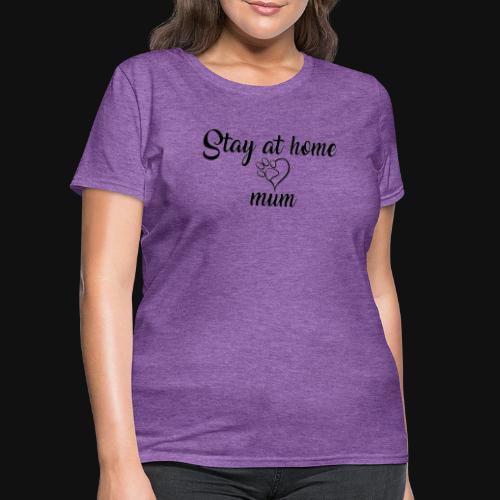 Stay At Home Mum - Women's T-Shirt