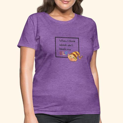 I Touch My Elf - Women's T-Shirt