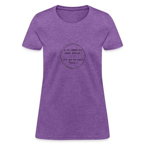 Je suis maman d'un enfant différent PI TOÉ ? - Women's T-Shirt