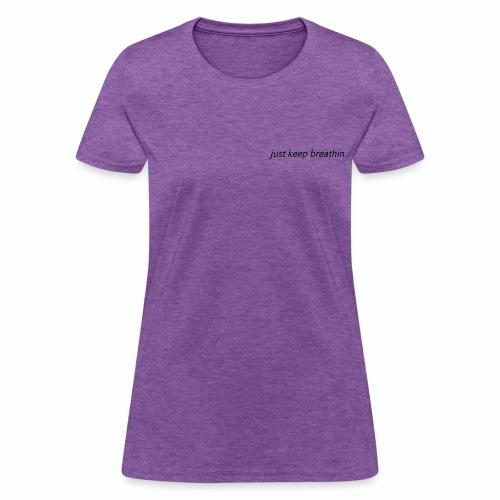 Just Keep Breathin - Women's T-Shirt