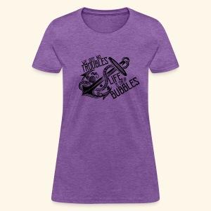 Life is the bubbles - Women's T-Shirt