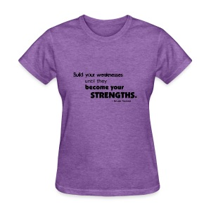 Build Your Weaknesses - Women's T-Shirt