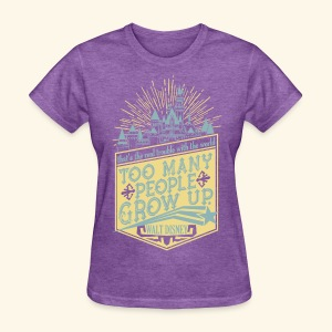 Too Many People Grow Up - Women's T-Shirt