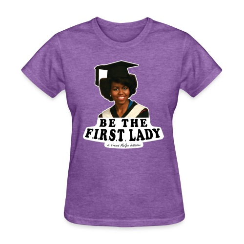 Be The F.I.R.S.T. Lady! - Women's T-Shirt