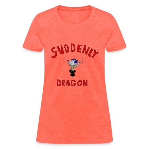 Suddenly Dragon - Women's T-Shirt