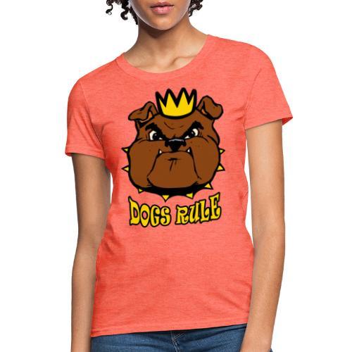 Dogs Rule - Women's T-Shirt