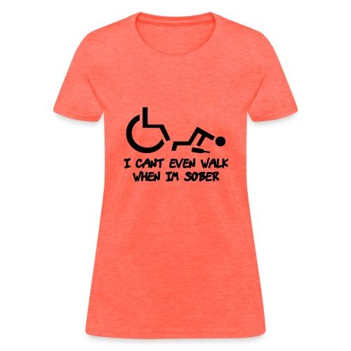 A wheelchair user also can't walk when he is sober - Women's T-Shirt