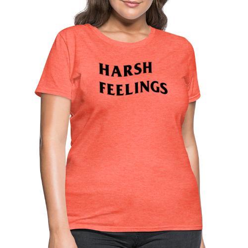 HARSH FEELINGS - Women's T-Shirt