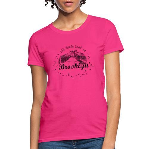 001 Brooklyn AllRoadsLeeadsTo - Women's T-Shirt