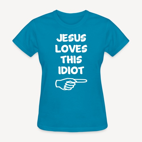 JESUS LOVES THIS IDIOT - Women's T-Shirt