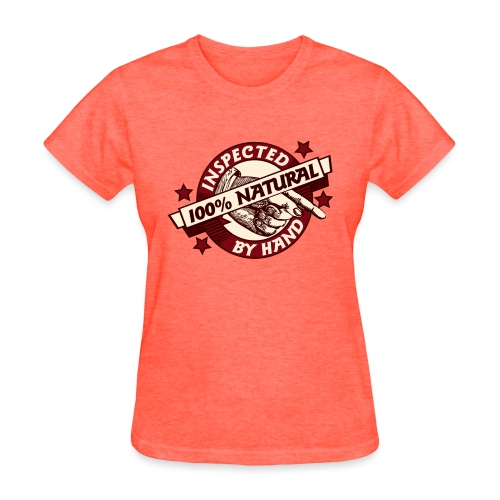 100% Natural Inspected by Hand - Women's T-Shirt