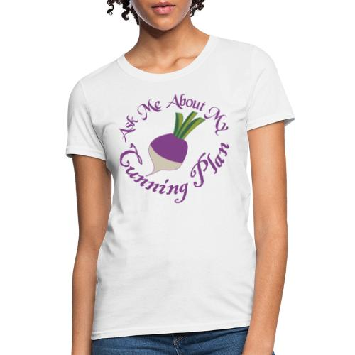 Ask Me About My Cunning Plan - Women's T-Shirt