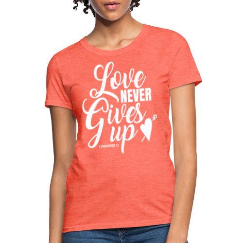 Love Never Gives Up - Women's T-Shirt