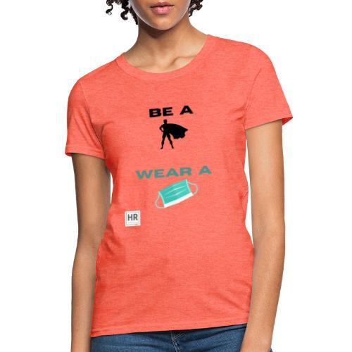 Be a Superhero, Wear a Facemask! - Women's T-Shirt