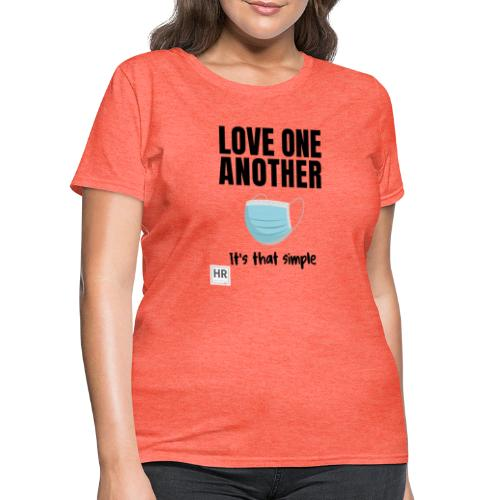 Love One Another - It's that simple - Women's T-Shirt