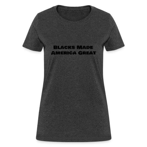 (blacks_made_america) - Women's T-Shirt