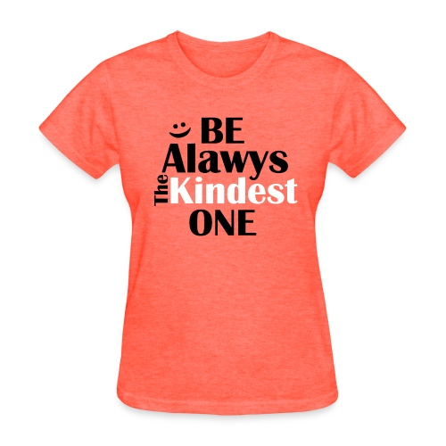 Be always the kindest one . unity day wear orange - Women's T-Shirt