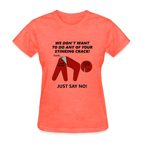 JUST SAY NO CRACK SHIRT - Women's T-Shirt