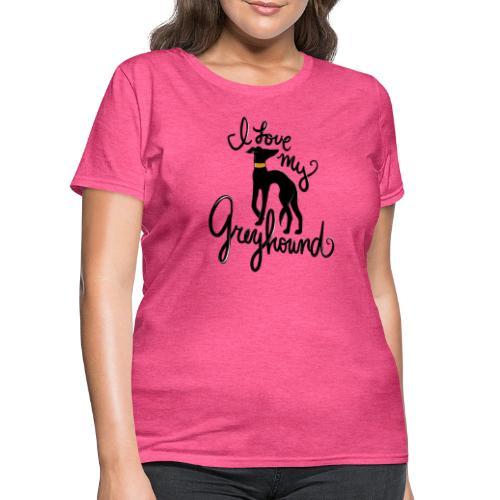 I love my greyhound - Women's T-Shirt