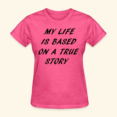 true story - Women's T-Shirt