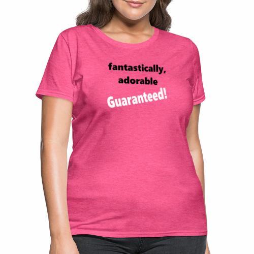 Fantastically Adorable White Guaranteed - Women's T-Shirt