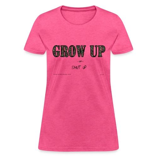 Grow Up or Shut Up - Women's T-Shirt