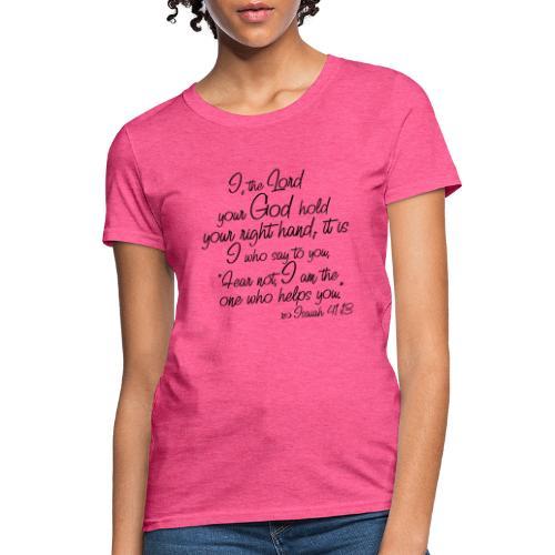 Isaiah 41 13 - Women's T-Shirt