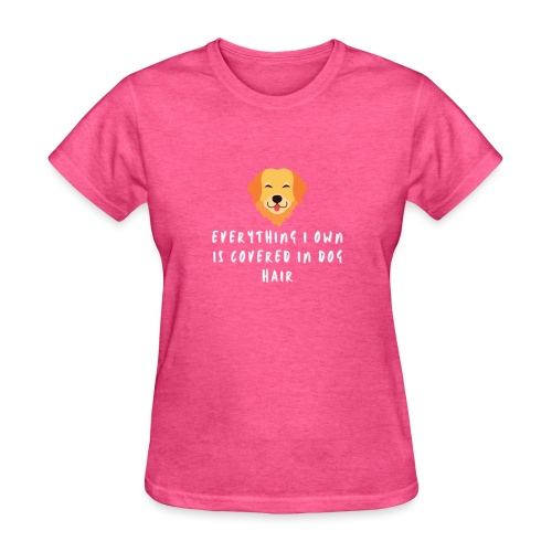 Everything I Own is Covered in Dog Hair Funny - Women's T-Shirt