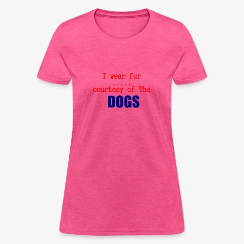 i wear fur - Women's T-Shirt