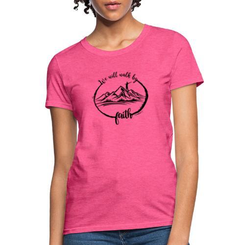 Walk by faith - Women's T-Shirt