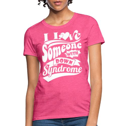 I Love Someone with Down syndrome - Women's T-Shirt