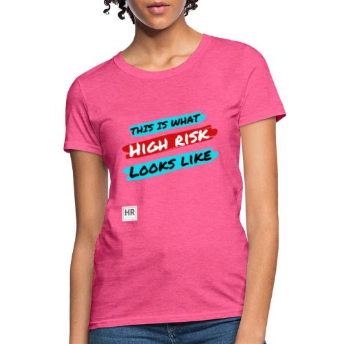This Is What High Risk Looks Like - Women's T-Shirt