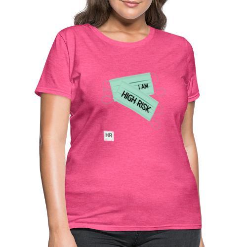 I Am High Risk - Face Masks - Women's T-Shirt